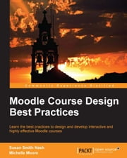 Moodle Course Design Best Practices ebook by Susan Smith Nash,Michelle Moore