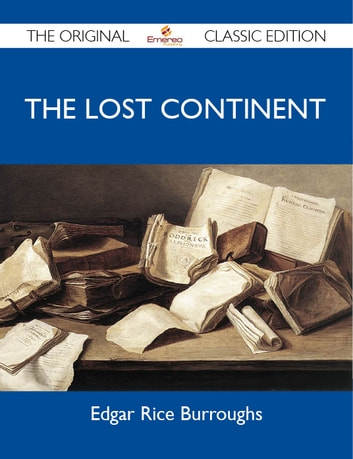 The Lost Continent - The Original Classic Edition ebook by Burroughs Edgar