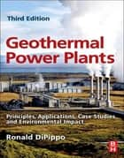 Geothermal Power Plants - Principles, Applications, Case Studies and Environmental Impact ebook by Ronald DiPippo