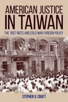 American Justice in Taiwan ebook by Stephen G. Craft