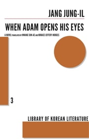 When Adam Opens His Eyes ebook by Jang Jung-il,Sun-Ae Hwang,Horace Jeffery Hodges