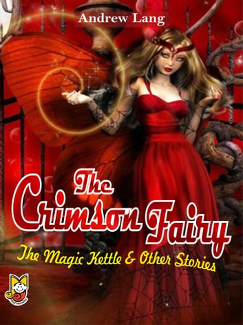 The Crimson Fairy - The Magic Kettle and Other Stories ebook by Andrew Lang