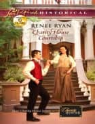 Charity House Courtship (Mills & Boon Love Inspired Historical) (Charity House, Book 5) ebook by Renee Ryan