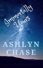 Immortally Yours ebook by Ashlyn Chase