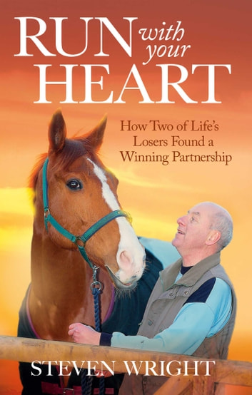 Run with Your Heart - How Two of Life's Losers Found a Winning Partnership ebook by Stephen Wright