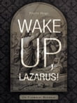 Wake Up, Lazarus!