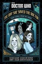 Doctor Who: The Day She Saved the Doctor - Four Stories from the TARDIS eBook by Susan Calman, Jenny T. Colgan, Jacqueline Rayner,...