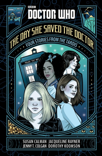 Doctor Who: The Day She Saved the Doctor - Four Stories from the TARDIS eBook by Susan Calman,Jenny T. Colgan,Jacqueline Rayner,Dorothy Koomson