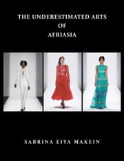 THE UNDERESTIMATED ARTS Of AFRIASIA ebook by SABRINA EIYA MAKEIN