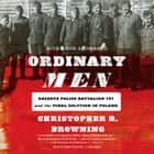 Ordinary Men - Reserve Police Battalion 101 and the Final Solution in Poland audiobook by Christopher R. Browning, Claire Bloom