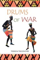 Drums of War ebook by Malama Katulwende