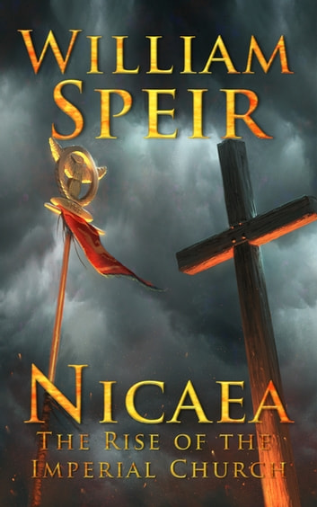 Nicaea - The Rise of the Imperial Church ebook by William Speir