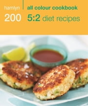 200 5:2 Diet Recipes - Hamlyn All Colour Cookbook ebook by Angela Dowden