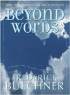 Beyond Words ebook by Frederick Buechner