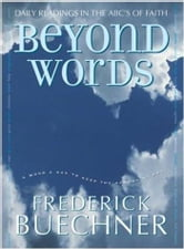 Beyond Words - Daily Readings in the ABC's of Faith ebook by Frederick Buechner