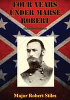 Four Years Under Marse Robert [Illustrated Edition] ebook by Major Robert Stiles
