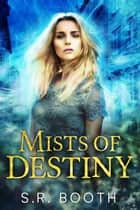 Mists of Destiny ebook by S.R. Booth