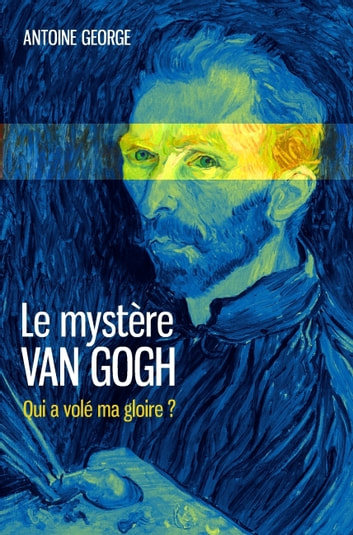 Le mystère Van Gogh ebook by Antoine George