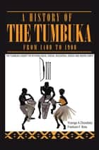 A History of the Tumbuka from 1400 to 1900 ebook by Yizenge Chondoka, Frackson F. Bota