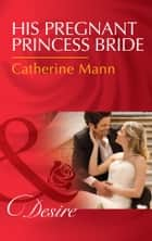 His Pregnant Princess Bride (Mills & Boon Desire) (Bayou Billionaires, Book 1) 電子書 by Catherine Mann