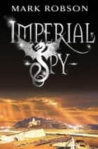 Imperial Spy ebook by Mark Robson