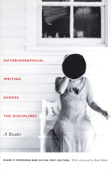 Autobiographical Writing Across the Disciplines - A Reader ebook by Ruth Behar,David Bleich