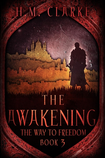The Awakening - The Way to Freedom, #3 ebook by H.M. Clarke