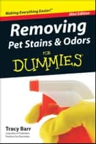 Removing Pet Stains and Odors For Dummies?, Mini Edition ebook by Tracy Barr