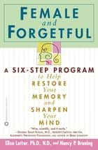 Female and Forgetful - A Six-Step Program to Help Restore Your Memory and Sharpen Your Mind ebook by