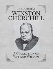 The Quotable Winston Churchill - A Collection of Wit and Wisdom ebook by Running Press