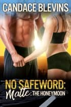 No Safeword: Matte - The Honeymoon ebook by Candace Blevins