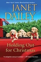 Holding Out for Christmas - A Festive Christmas Cowboy Romance Novel ebook by Janet Dailey