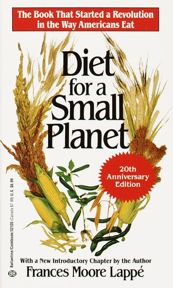 Diet for a Small Planet (20th Anniversary Edition) - The Book That Started a Revolution in the Way Americans Eat ebook by Frances Moore Lappe