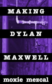 Making Dylan Maxwell ebook by Moxie Mezcal