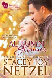 Autumn Glimmer (Romancing Wisconsin 3.5: Bonus Short Story) - Romancing Wisconsin ebook by Stacey Joy Netzel