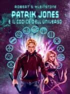 Patrik Jones e il Codice dell'Universo ebook by Robert S. Kleinstone