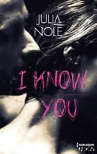 I Know You ebook by Julia Nole