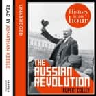 The Russian Revolution: History in an Hour audiobook by Rupert Colley