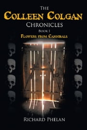 The Colleen Colgan Chronicles-Book1-Flowers from Cannibals-2nd Edition ebook by Richard Phelan