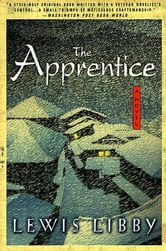 The Apprentice - A Novel ebook by Lewis Libby