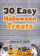 30 Easy Halloween Treats ebook by Hannie P. Scott