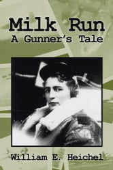 Milk Run - A Gunner's Tale ebook by William E. Heichel