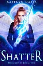 Shatter ebook by Kaitlyn Davis