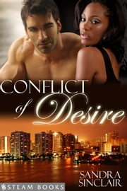 Conflict of Desire - A Sensual Mystery Erotic Romance Novella featuring Billionaires and Interracial BWWM Relationships from Steam Books ebook by Sandra Sinclair,Steam Books