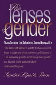 The Lenses of Gender: Transforming the Debate on Sexual Inequality ebook by Bem, Sandra Lipsitz