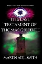 The Last Testament of Thomas Griffith ebook by Martin Adil-Smith