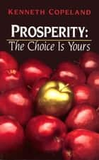 Prosperity - The Choice is Yours ebook by Copeland, Kenneth