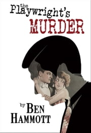 The Playwright's Murder - A murder mystery set at the dawn of the 1900's ebook by Ben Hammott