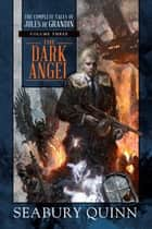 The Dark Angel - The Complete Tales of Jules de Grandin, Volume Three ebook by Seabury Quinn