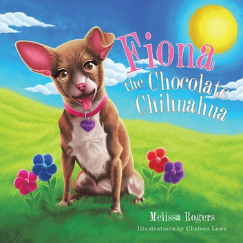 Fiona the Chocolate Chihuahua ebook by Melissa Rogers